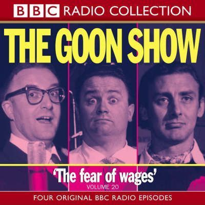 The Goon Show Classics: Fear of Wages/The Nadger Plague/The Great British Revolution/The Sahara Desert Salute v.20