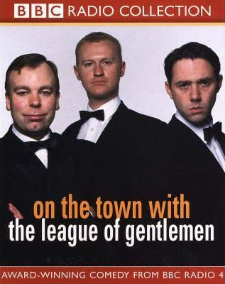 """On the Town with """"The League of Gentlemen"""""""