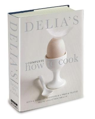 Delia's Complete How To Cook : Both a guide for beginners and a tried & tested recipe collection for life