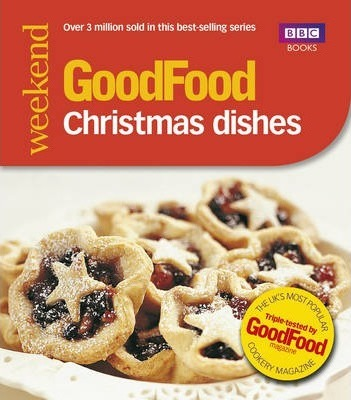 Good Food: Christmas Dishes : Triple-tested Recipes
