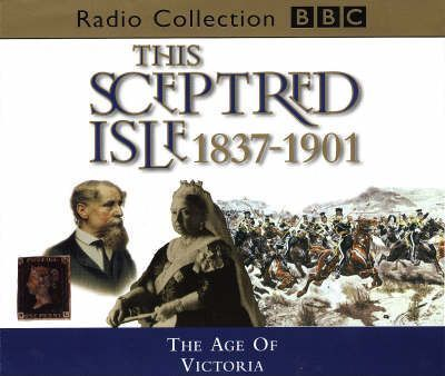 This Sceptred Isle: The Age of Victoria 1837-1901 v.10