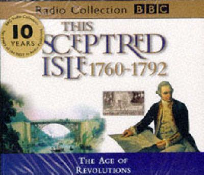 This Sceptred Isle: The Age of Revolutions 1760-1792 v.7