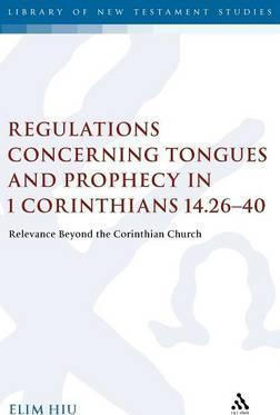 Regulations Concerning Tongues and Prophecy in 1 Corinthians 14.26-40