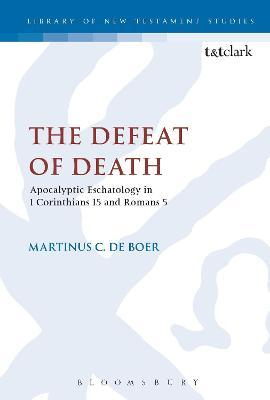 The Defeat of Death: Apocalyptic Eschatology in 1 Corinthians 15 and Romans 5