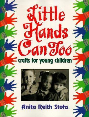 Little Hands Can Too: Crafts for Young Childre