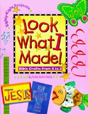 Look What I Made! Bible Crafts from a-Z