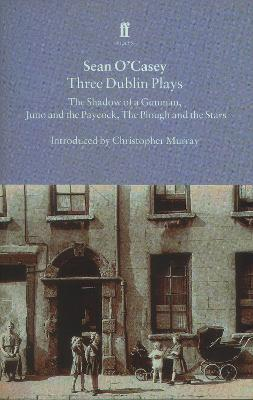 "Three Dublin Plays: ""Shadow of a Gunman"", ""Juno and the Paycock"" and ""Plough and the Stars"""