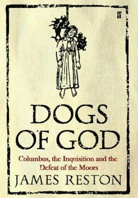 Dogs of God  Columbus, the Inquisition and the Defeat of the Moors