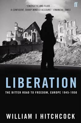 Liberation  The Bitter Road to Freedom, Europe 1945-1950