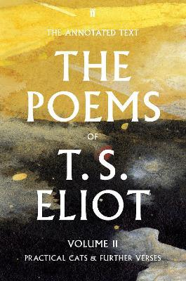 The Poems of T. S. Eliot Volume II : Practical Cats and Further Verses