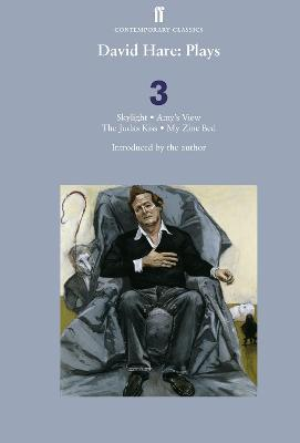 David Hare Plays 3 : Skylight; Amy's View; The Judas Kiss; My Zinc Bed