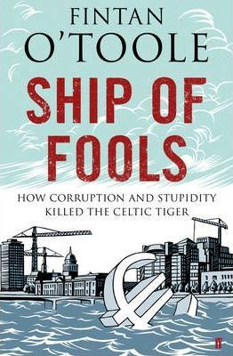 Ship of Fools  How Corruption and Stupidity Killed the Celtic Tiger