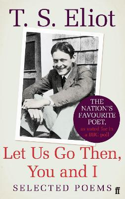 Let Us Go Then, You and I : Selected Poems