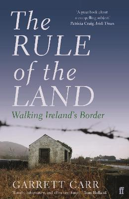 The Rule of the Land : Walking Ireland's Border