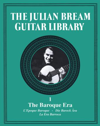 The Julian Bream Guitar Library Volume 1: The Baroque Era
