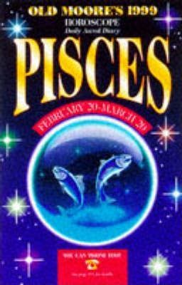Old Moore's Horoscope and Astral Diary, 1999: Pisces