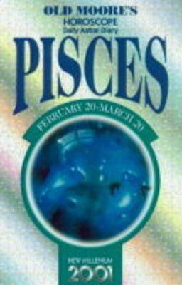 Old Moore's Horoscopes and Daily Astral Diaries 2001: Pisces
