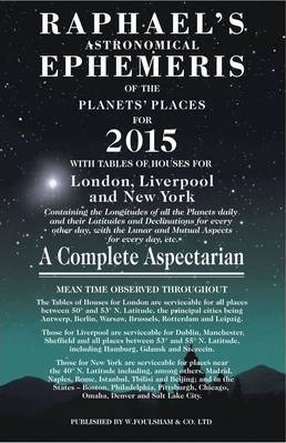 Raphael's Astrological Ephemeris : Of the Planets and Places for 2015