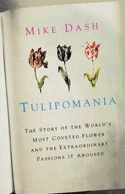 Tulipomania  The Story of the World's Most Coveted Flower and the Extraordinary Passions it Aroused
