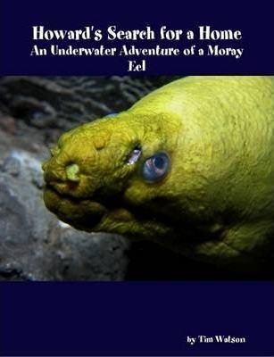 Howard's Search for a Home: An Underwater Adventure of a Moray Eel