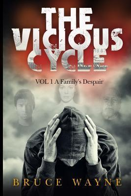 The Vicious Cycle Volume 1 : A Family's Despair
