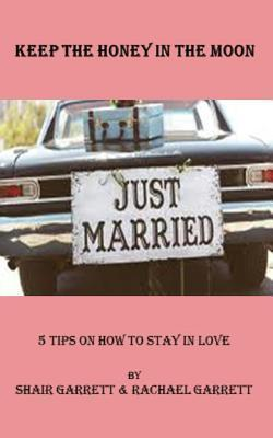 Keep the Honey in the Moon  5 Tips on How to Stay in Love