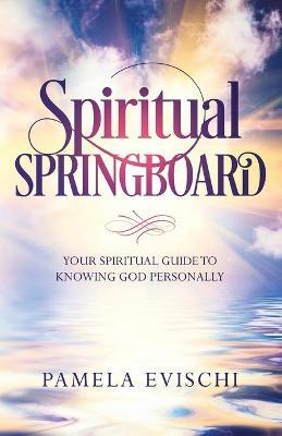 Spiritual Springboard  Your Spiritual Guide to Knowing God Personally