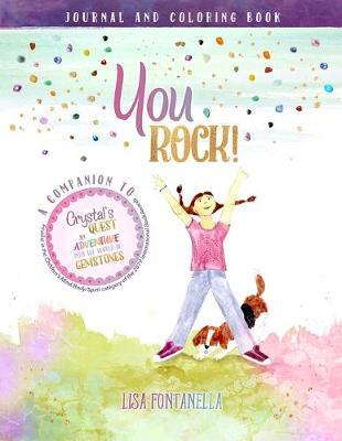 You ROCK! Journal and Coloring Book  A companion to the award-winning children's book, Crystal's Quest An Adventure into the World of Gemstones.