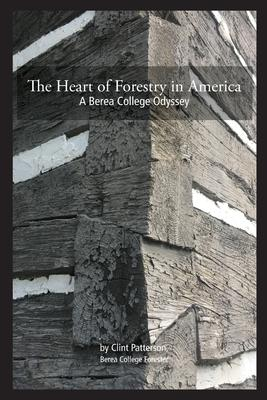The Heart of Forestry in America  A Berea College Odyssey
