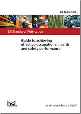 BS 18004:2008 - Guide to Achieving Effective Occupational Health and Safety Performance