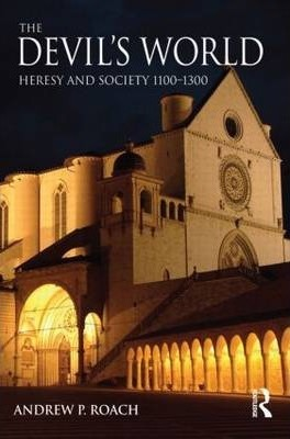 The Devil's World: Heresy and Society 1100-1300