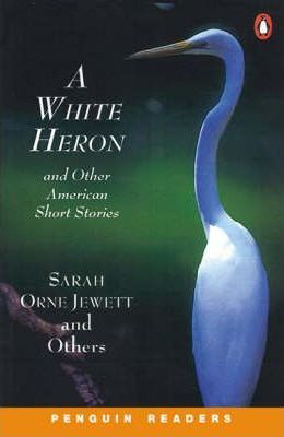 """White Heron"" and Other Stories"