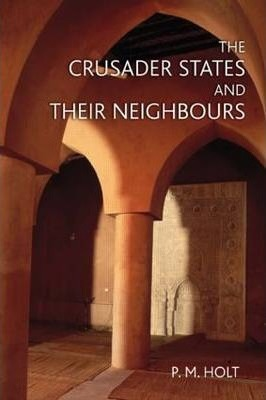 The Crusader States and their Neighbours: 1098-1291