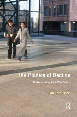 The Politics of Decline  Understanding Postwar Britain