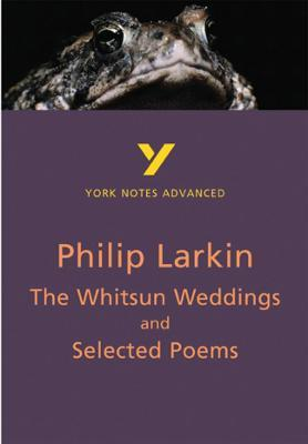The Whitsun Weddings and Selected Poems: York Notes Advanced