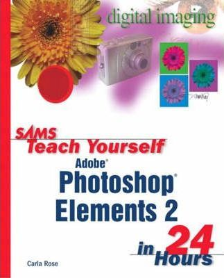 Sams Teach Yourself Photoshop Elements 2 in 24 Hours with 100 Photoshop Tips