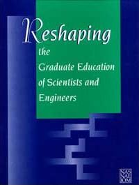 Reshaping the Graduate Education of Scientists and Engineers