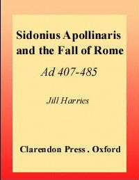 Sidonius Apollinaris and the Fall of Rome, AD 407-485