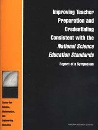 Improving Teacher Preparation and Credentialing Consistent with the National Science Education Standards