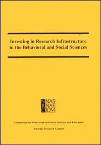 Investing in Research Infrastructure in the Behavioral and Social Sciences