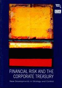 Financial Risk and the Corporate Treasury