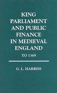 King, Parliament, and Public Finance in Medieval England to 1369