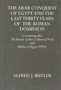 The Arab Conquest of Egypt and the Last Thirty Years of the Roman Dominion