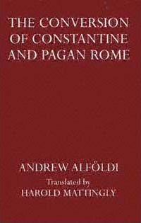 The Conversion of Constantine and Pagan Rome