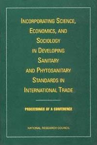 Incorporating Science, Economics, and Sociology in Developing Sanitary and Phytosanitary Standards in International Trade
