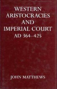 Western Aristocracies and Imperial Court, A.D. 364-425