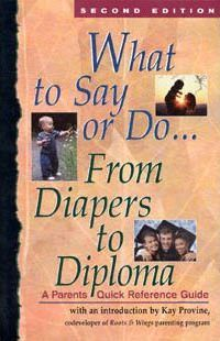 What to Say or Do--from Diapers to Diploma