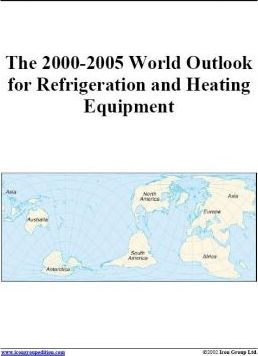 The 2000-2005 World Outlook for Refrigeration and Heating Equipment