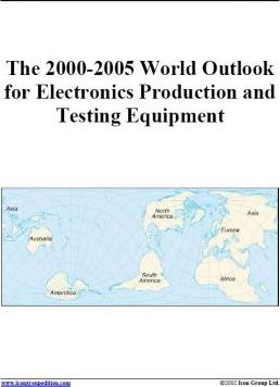 The 2000-2005 World Outlook for Electronics Production and Testing Equipment