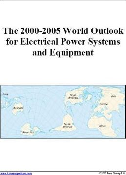The 2000-2005 World Outlook for Electrical Power Systems and Equipment